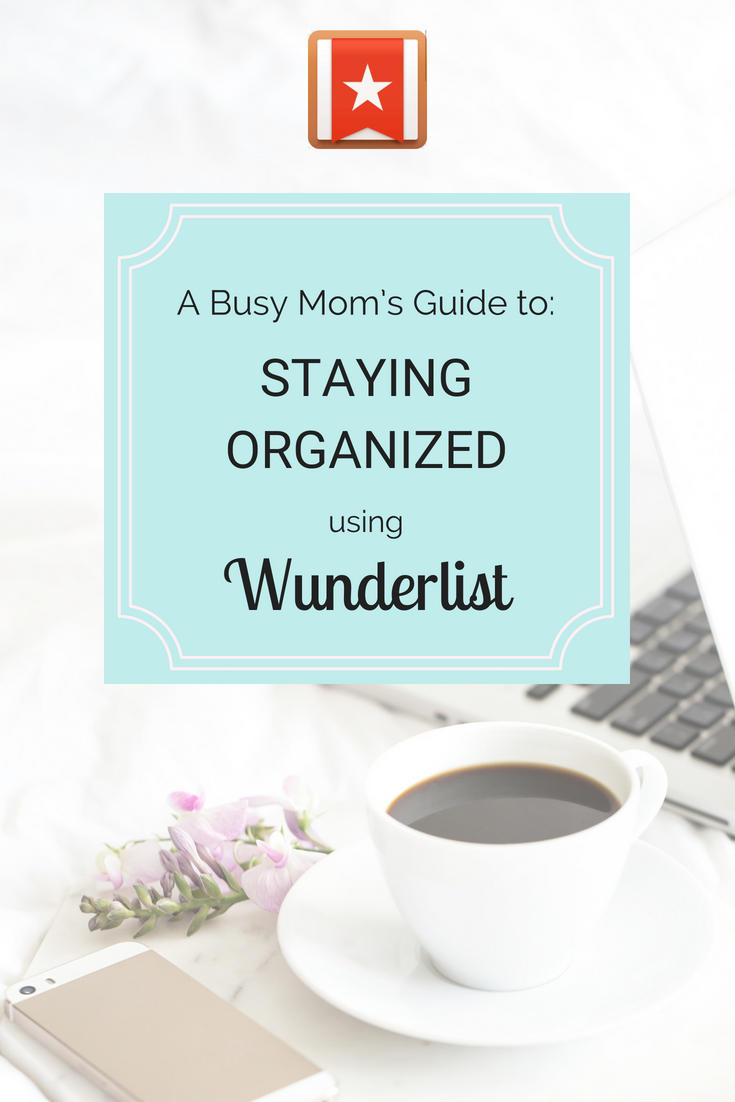 A Busy Mom's Guide to: STAYING ORGANIZED using WUNDERLIST